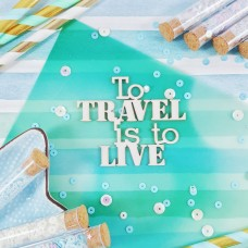 Chipboard Inscription To travel is ti live