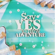 Chipboard Inscription Say Yes to new adventure