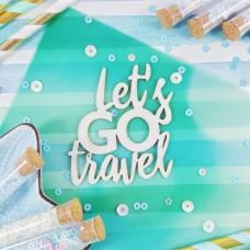 Chipboard Inscription Let's GO travel