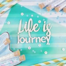 Chipboard Inscription Life is journey
